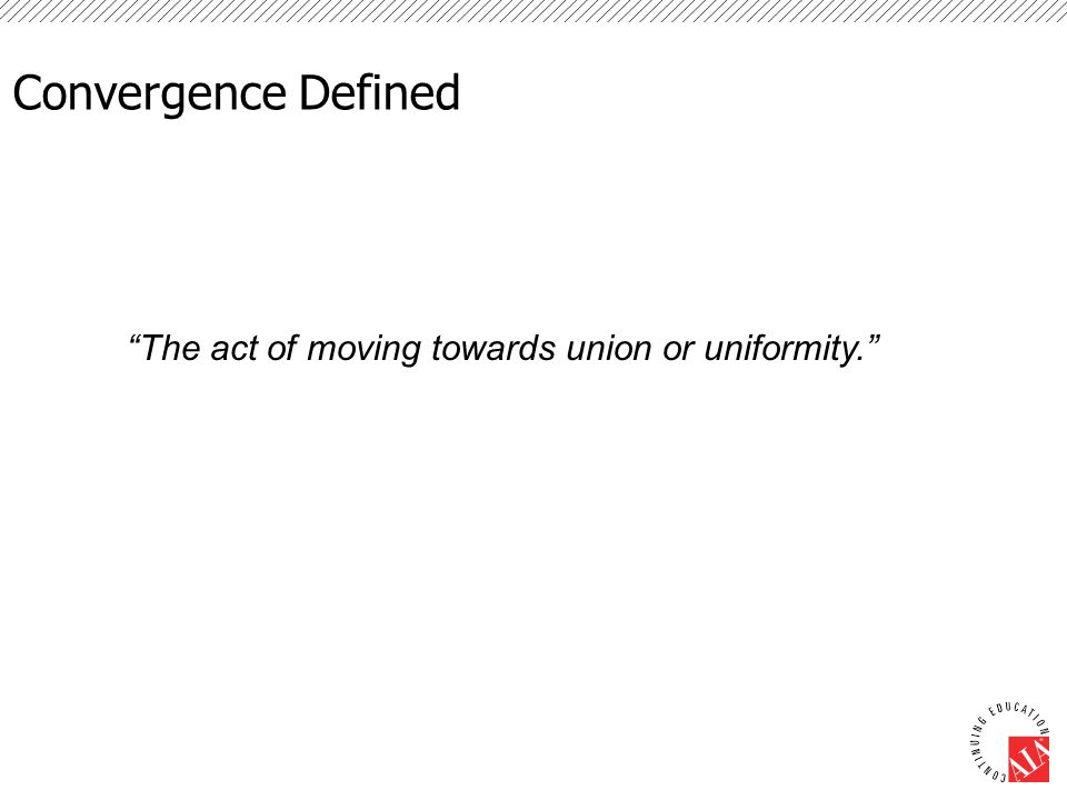 Convergence Defined The act of moving towards union or uniformity.