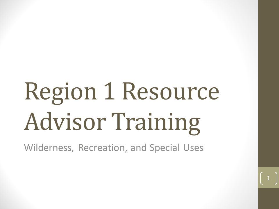 Region 1 Resource Advisor Training Wilderness, Recreation, and Special Uses 1