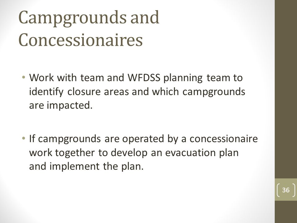 Campgrounds and Concessionaires Work with team and WFDSS planning team to identify closure areas and which campgrounds are impacted. If campgrounds ar