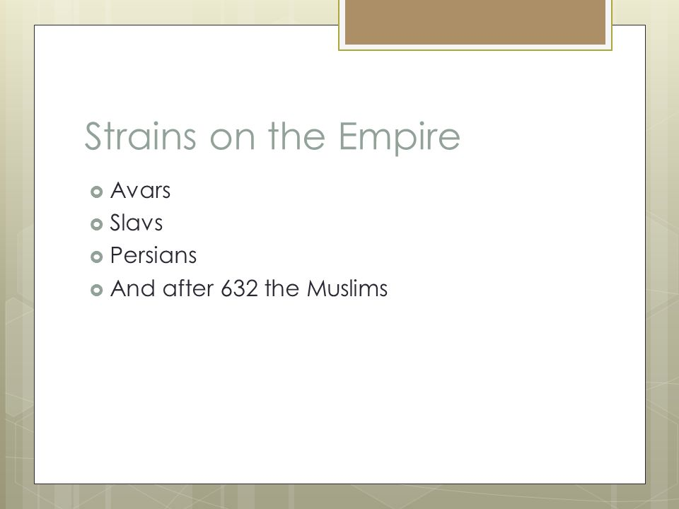 Strains on the Empire  Avars  Slavs  Persians  And after 632 the Muslims