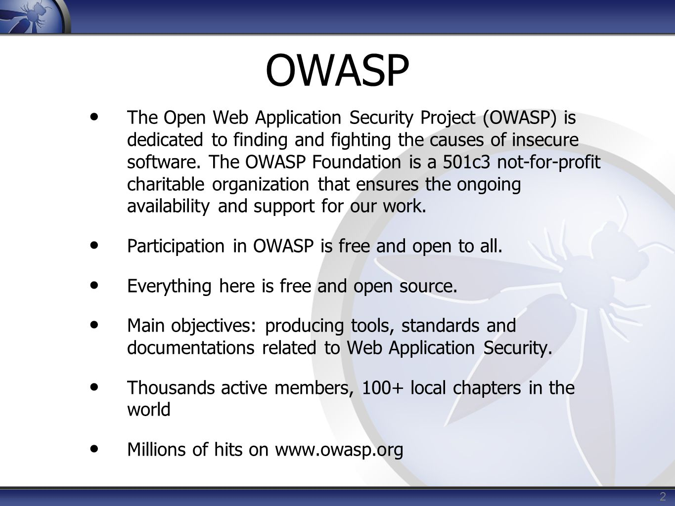 2 OWASP The Open Web Application Security Project (OWASP) is dedicated to finding and fighting the causes of insecure software.