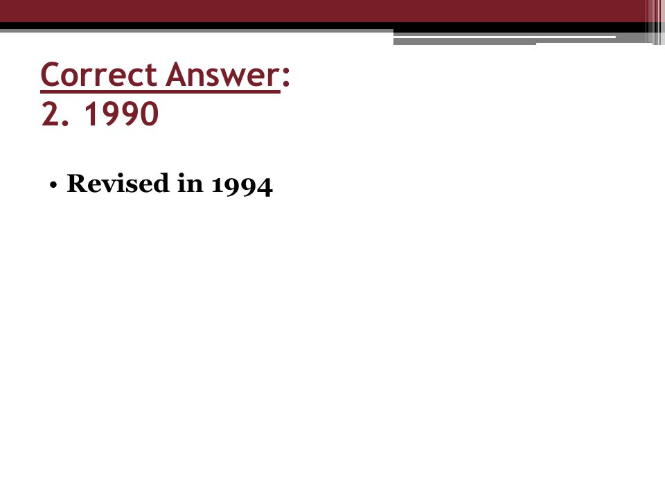 Correct Answer: 2. 1990 Revised in 1994