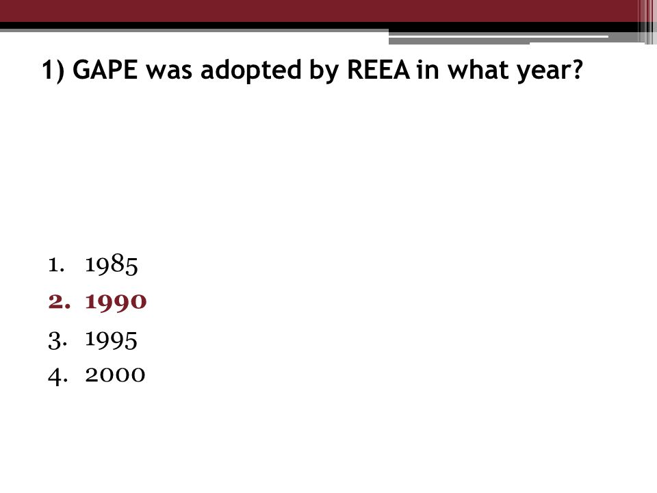 1) GAPE was adopted by REEA in what year 1.1985 2.1990 3.1995 4.2000