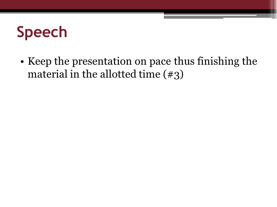 Speech Keep the presentation on pace thus finishing the material in the allotted time (#3)