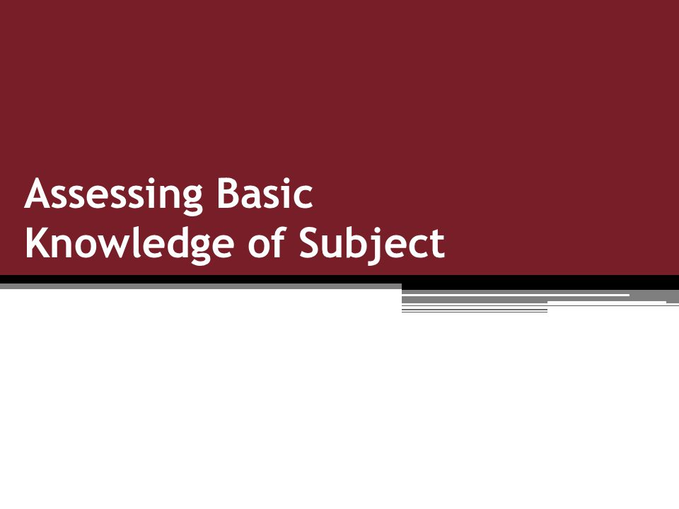 Assessing Basic Knowledge of Subject