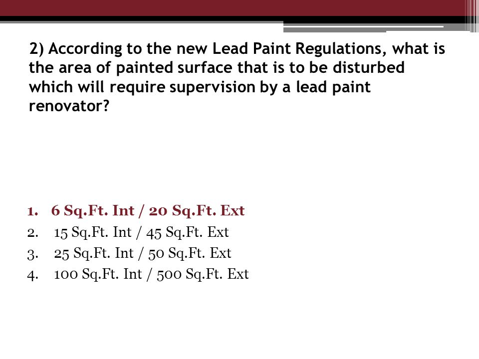2) According to the new Lead Paint Regulations, what is the area of painted surface that is to be disturbed which will require supervision by a lead paint renovator.