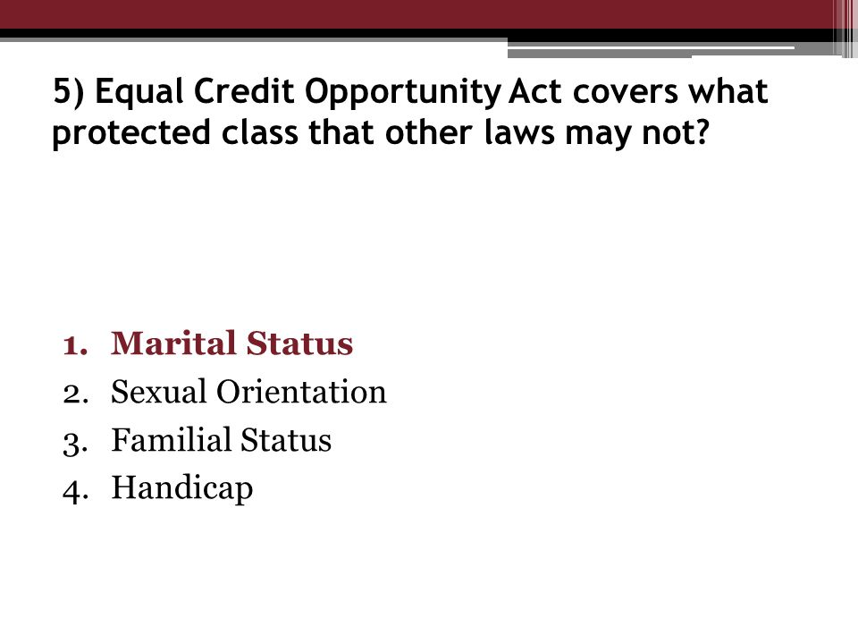 5) Equal Credit Opportunity Act covers what protected class that other laws may not.