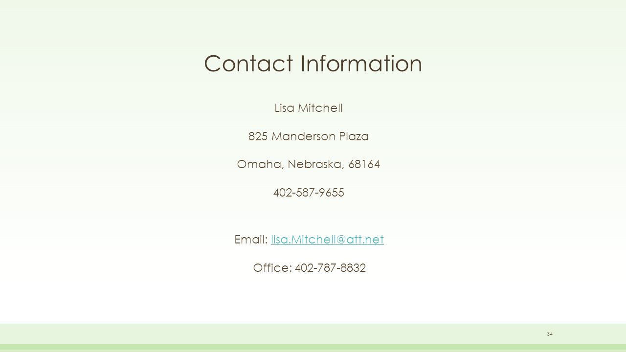 Contact Information Lisa Mitchell 825 Manderson Plaza Omaha, Nebraska, 68164 402-587-9655 Email: lisa.Mitchell@att.netlisa.Mitchell@att.net Office: 402-787-8832 34