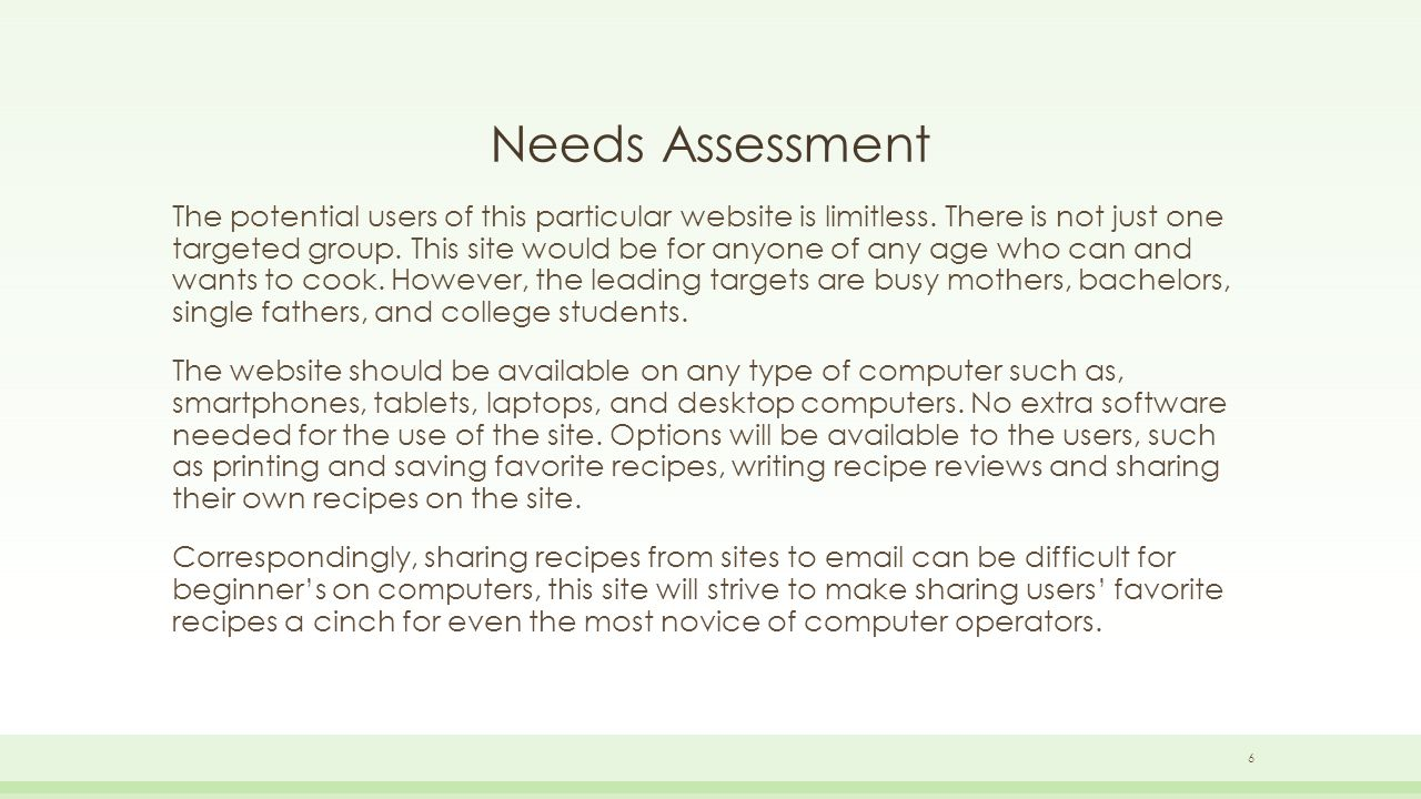 Needs Assessment The potential users of this particular website is limitless.