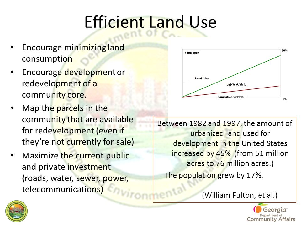 Efficient Land Use Encourage minimizing land consumption Encourage development or redevelopment of a community core. Map the parcels in the community
