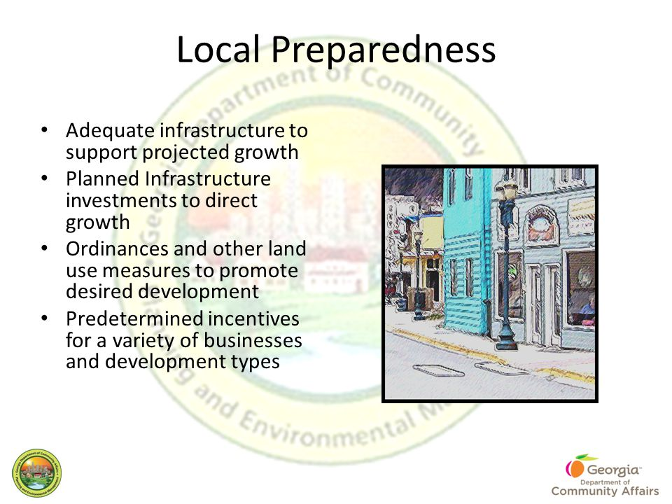 Local Preparedness Adequate infrastructure to support projected growth Planned Infrastructure investments to direct growth Ordinances and other land u