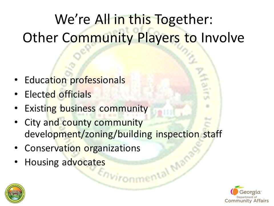 We're All in this Together: Other Community Players to Involve Education professionals Elected officials Existing business community City and county c