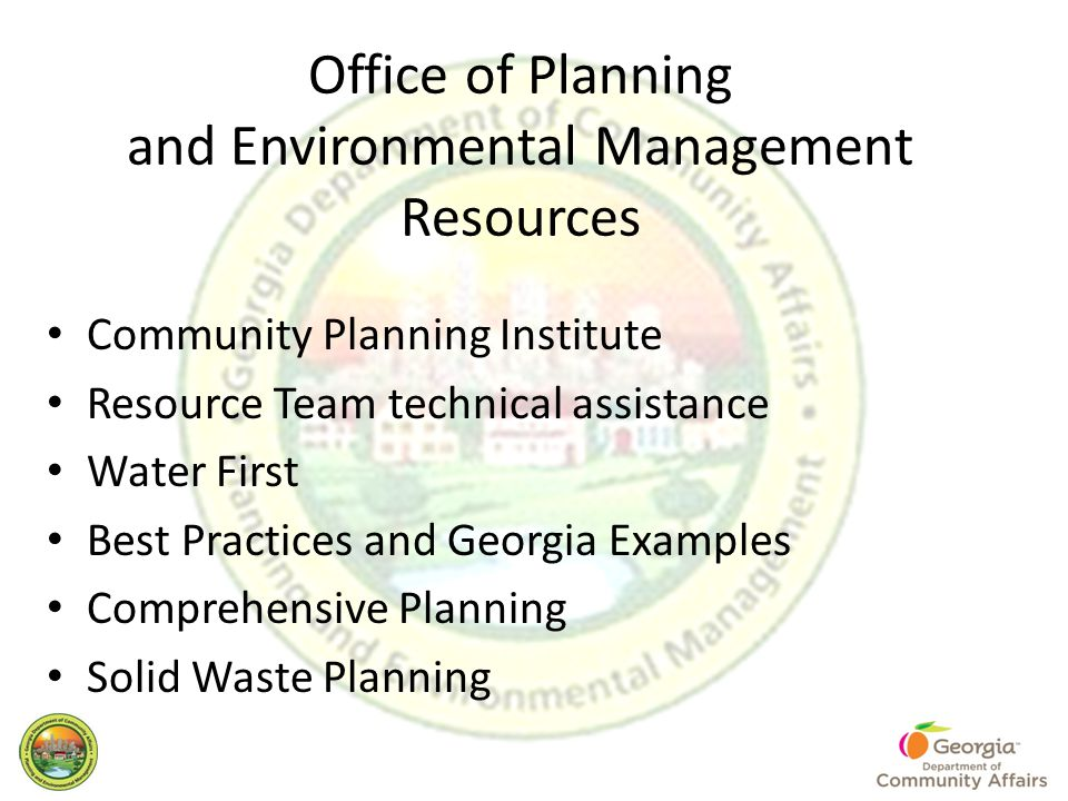 Office of Planning and Environmental Management Resources Community Planning Institute Resource Team technical assistance Water First Best Practices and Georgia Examples Comprehensive Planning Solid Waste Planning