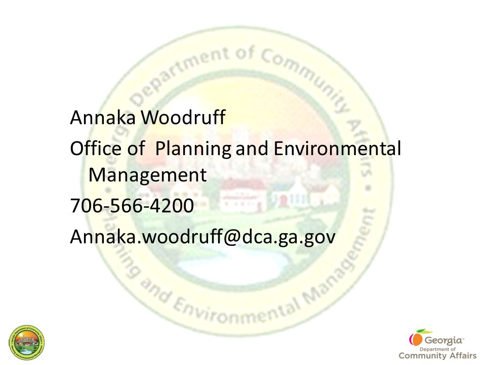Annaka Woodruff Office of Planning and Environmental Management 706-566-4200 Annaka.woodruff@dca.ga.gov