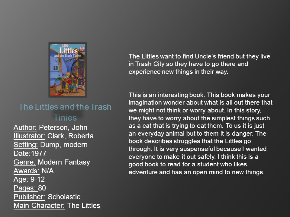 The Littles and the Trash Tinies Author: Peterson, John Illustrator: Clark, Roberta Setting: Dump, modern Date:1977 Genre: Modern Fantasy Awards: N/A