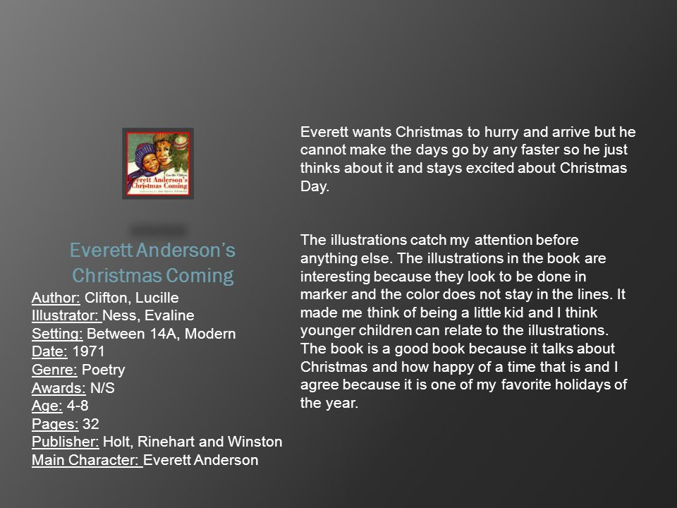 Everett Anderson's Christmas Coming Author: Clifton, Lucille Illustrator: Ness, Evaline Setting: Between 14A, Modern Date: 1971 Genre: Poetry Awards: