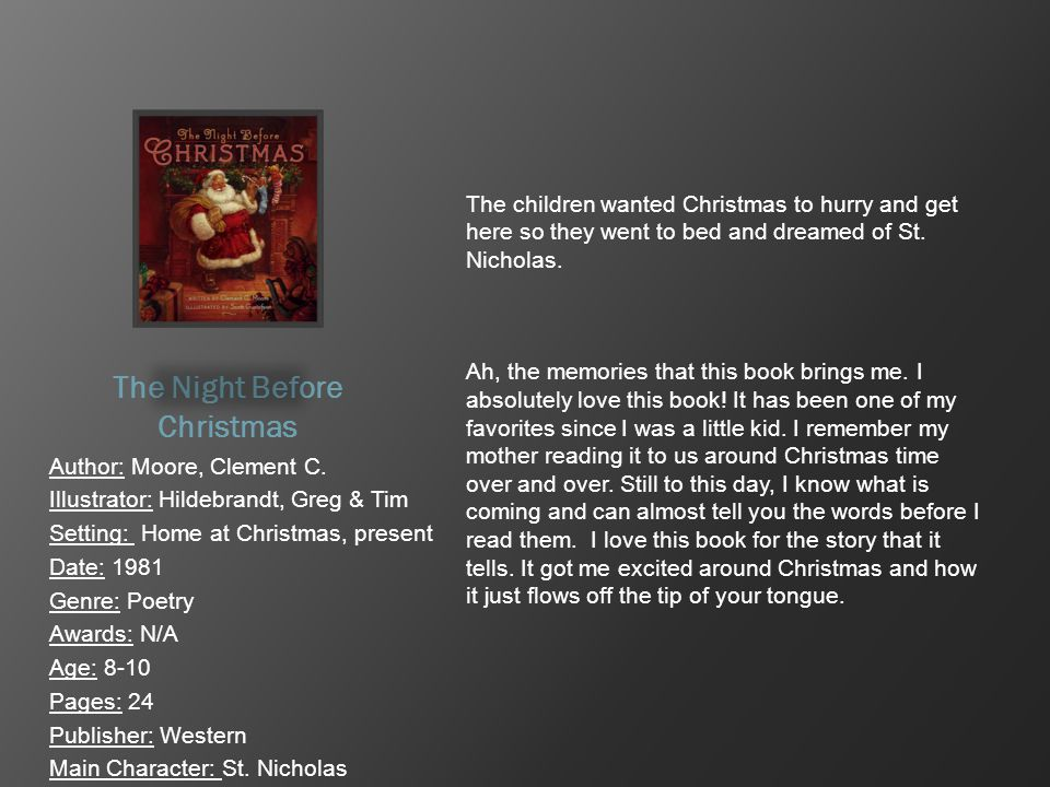 The Night Before Christmas Author: Moore, Clement C. Illustrator: Hildebrandt, Greg & Tim Setting: Home at Christmas, present Date: 1981 Genre: Poetry