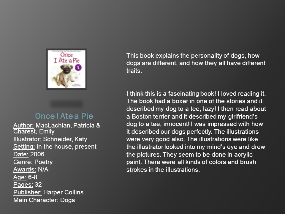 Once I Ate a Pie Author: MacLachlan, Patricia & Charest, Emily Illustrator: Schneider, Katy Setting: In the house, present Date: 2006 Genre: Poetry Aw