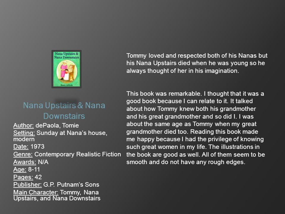 Nana Upstairs & Nana Downstairs Author: dePaola, Tomie Setting: Sunday at Nana's house, modern Date: 1973 Genre: Contemporary Realistic Fiction Awards