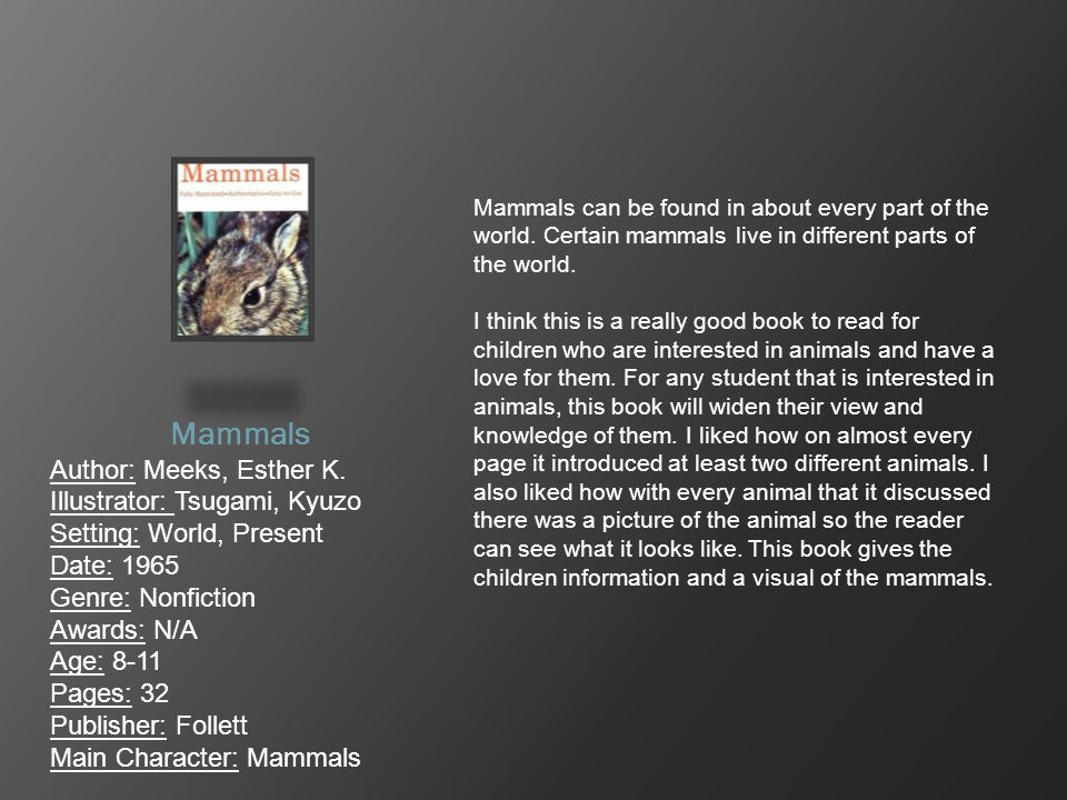 Mammals Author: Meeks, Esther K. Illustrator: Tsugami, Kyuzo Setting: World, Present Date: 1965 Genre: Nonfiction Awards: N/A Age: 8-11 Pages: 32 Publ