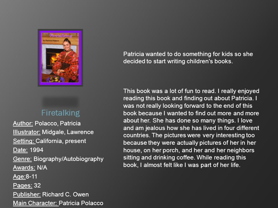 Firetalking Author: Polacco, Patricia Illustrator: Midgale, Lawrence Setting: California, present Date: 1994 Genre: Biography/Autobiography Awards: N/