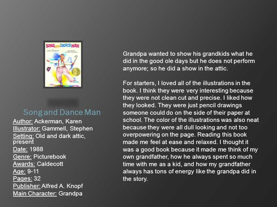 Song and Dance Man Author: Ackerman, Karen Illustrator: Gammell, Stephen Setting: Old and dark attic, present Date: 1988 Genre: Picturebook Awards: Ca