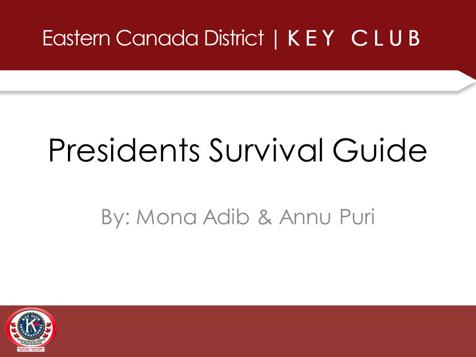 Presidents Survival Guide By: Mona Adib & Annu Puri