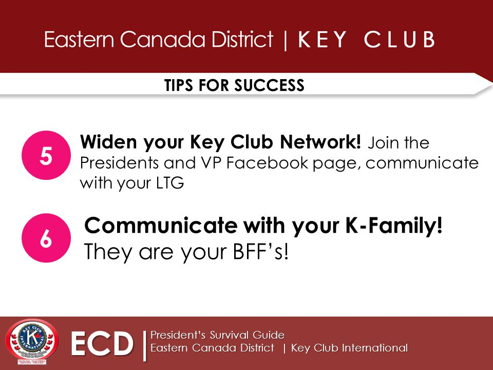 TIPS FOR SUCCESS ECD| President's Survival Guide Eastern Canada District | Key Club International 5 Widen your Key Club Network.