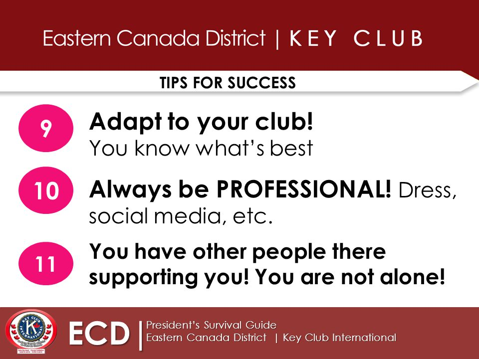 TIPS FOR SUCCESS ECD| President's Survival Guide Eastern Canada District | Key Club International 10 Adapt to your club.