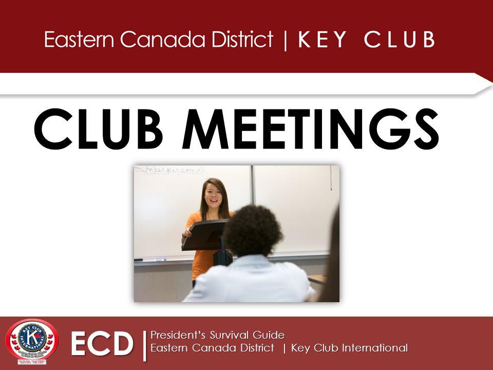 ECD| President's Survival Guide Eastern Canada District | Key Club International CLUB MEETINGS