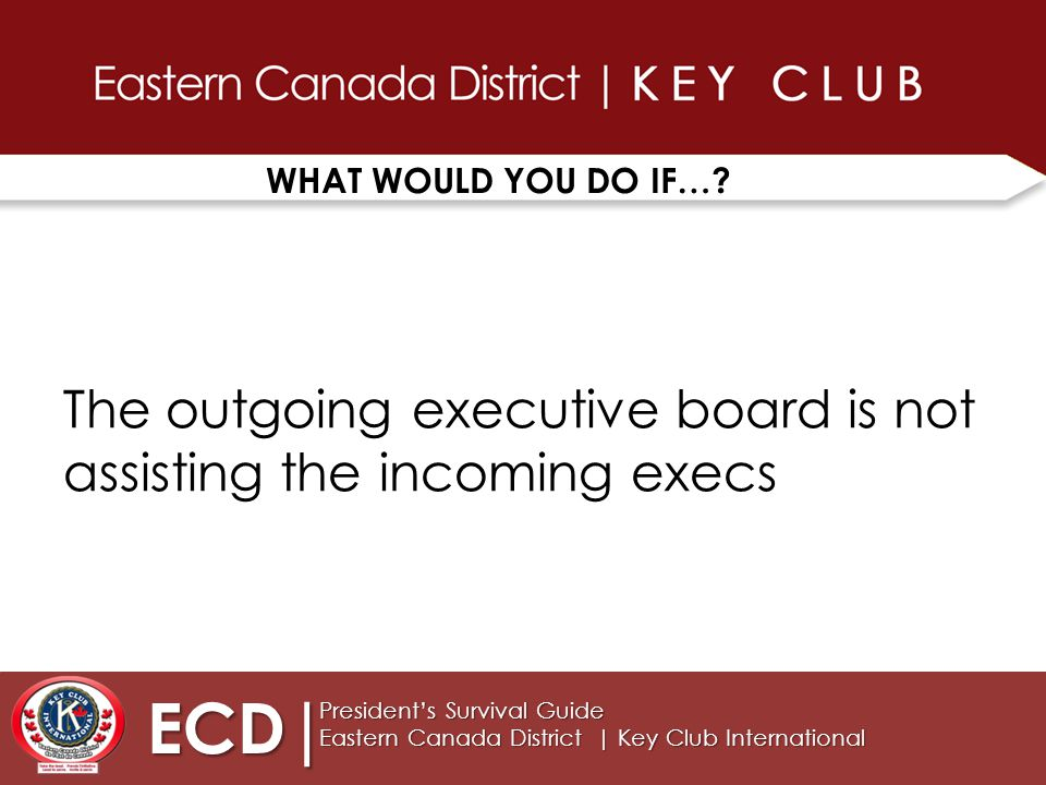 ECD| President's Survival Guide Eastern Canada District | Key Club International PRESIDENTS: You are the chief executive officer of the club.