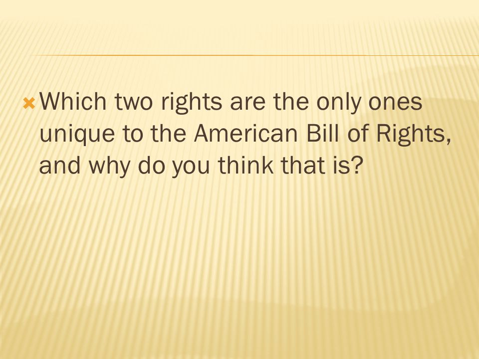  Which two rights are the only ones unique to the American Bill of Rights, and why do you think that is?