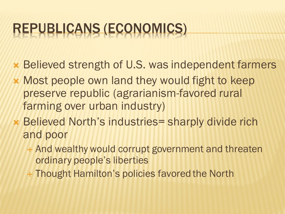  Believed strength of U.S. was independent farmers  Most people own land they would fight to keep preserve republic (agrarianism-favored rural farmi