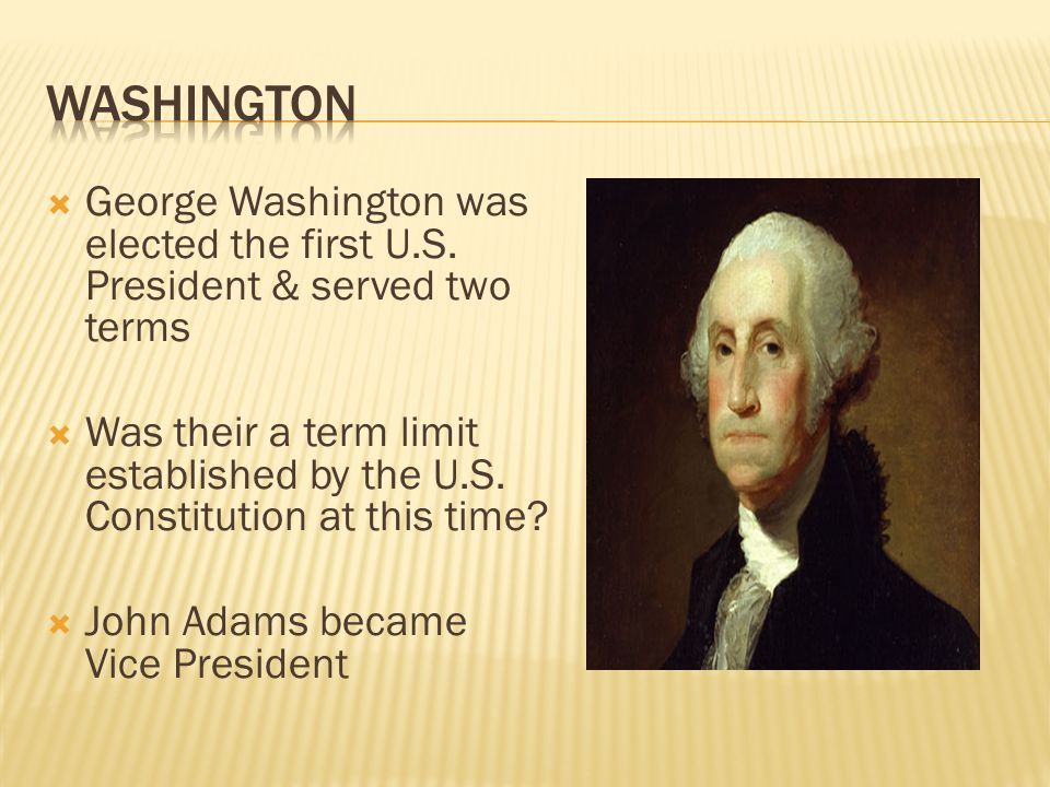  George Washington was elected the first U.S. President & served two terms  Was their a term limit established by the U.S. Constitution at this time
