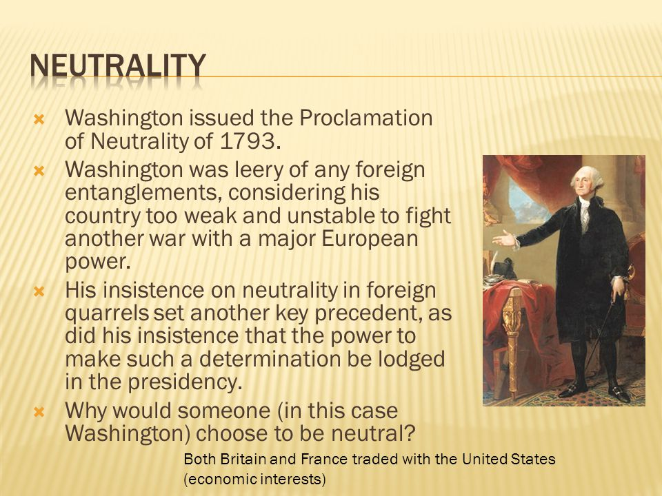  Washington issued the Proclamation of Neutrality of 1793.
