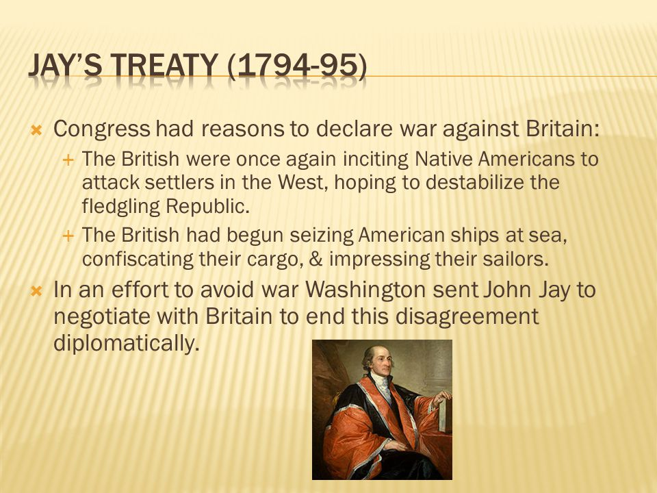  Congress had reasons to declare war against Britain:  The British were once again inciting Native Americans to attack settlers in the West, hoping to destabilize the fledgling Republic.
