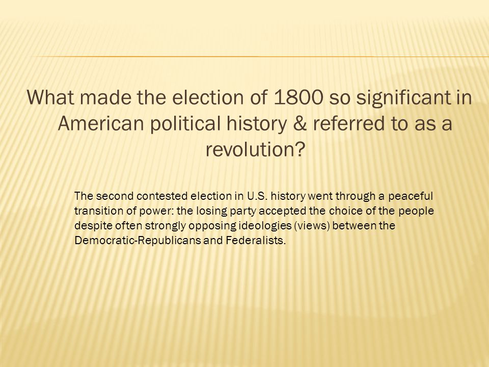 What made the election of 1800 so significant in American political history & referred to as a revolution? The second contested election in U.S. histo
