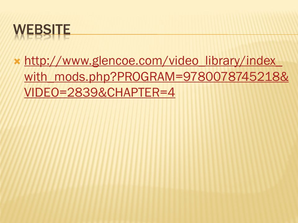  http://www.glencoe.com/video_library/index_ with_mods.php?PROGRAM=9780078745218& VIDEO=2839&CHAPTER=4 http://www.glencoe.com/video_library/index_ wi