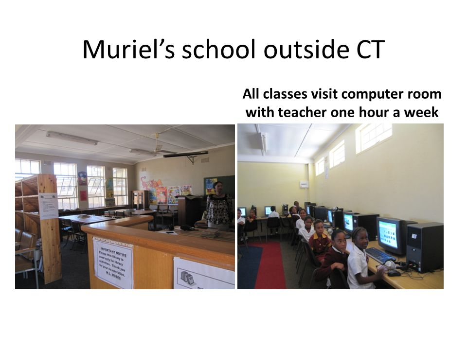 Muriel's school outside CT All classes visit computer room with teacher one hour a week