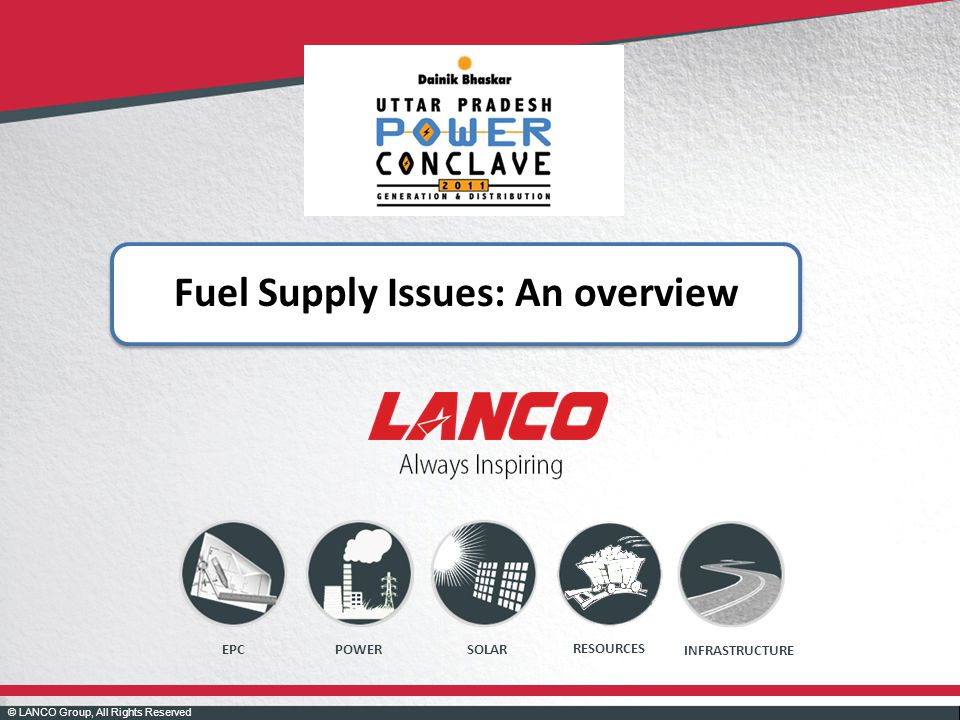© LANCO Group, All Rights Reserved POWEREPC INFRASTRUCTURE SOLAR RESOURCES Fuel Supply Issues: An overview