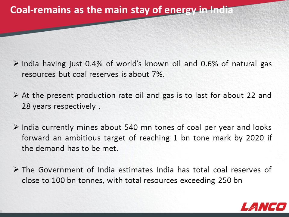 © LANCO Group, All Rights Reserved  India having just 0.4% of world's known oil and 0.6% of natural gas resources but coal reserves is about 7%.