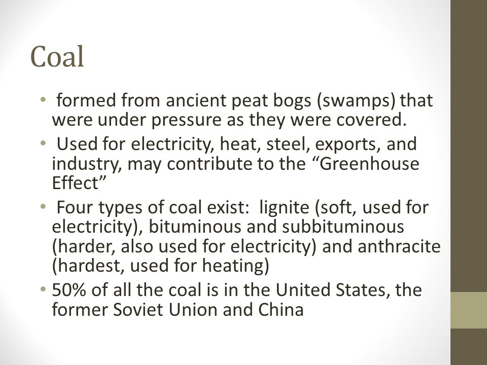 Coal formed from ancient peat bogs (swamps) that were under pressure as they were covered.