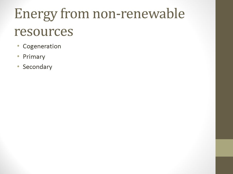 Energy from non-renewable resources Cogeneration Primary Secondary