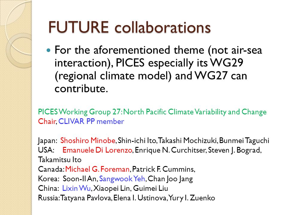 FUTURE collaborations For the aforementioned theme (not air-sea interaction), PICES especially its WG29 (regional climate model) and WG27 can contribute.