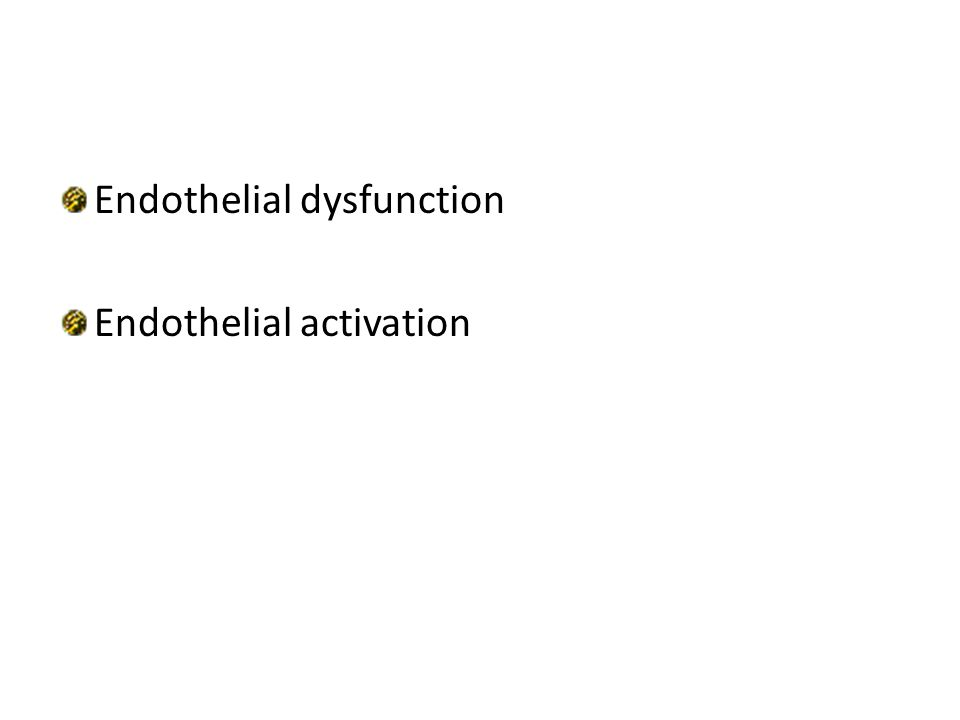 Endothelial dysfunction Endothelial activation