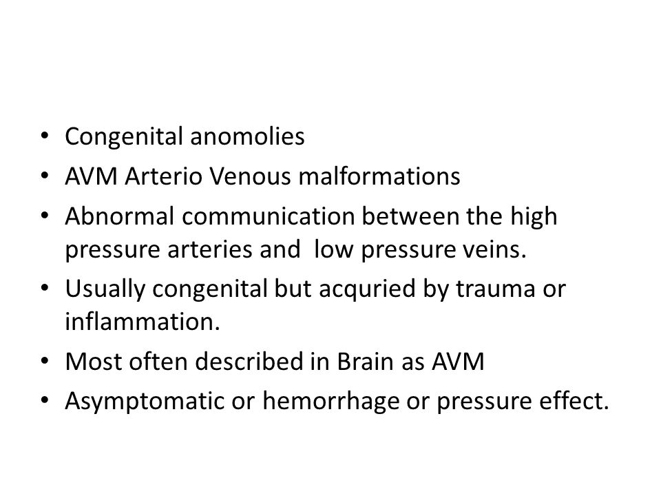 Congenital anomolies AVM Arterio Venous malformations Abnormal communication between the high pressure arteries and low pressure veins.