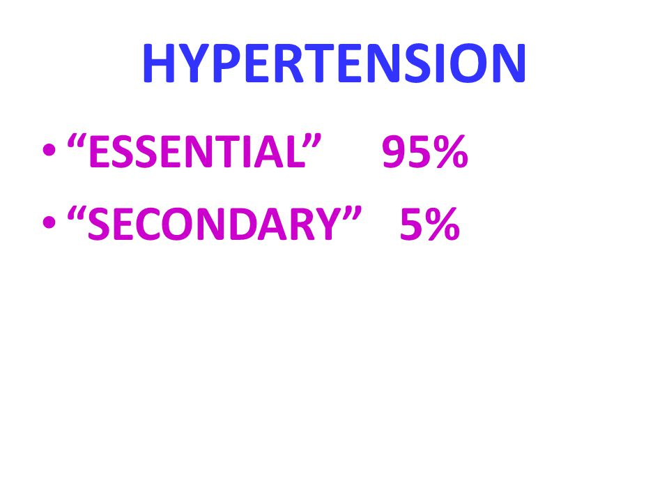 "HYPERTENSION ""ESSENTIAL"" 95% ""SECONDARY"" 5%"