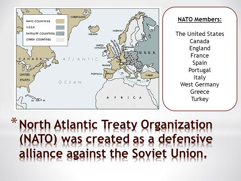 NATO Members: The United States Canada England France Spain Portugal Italy West Germany Greece Turkey
