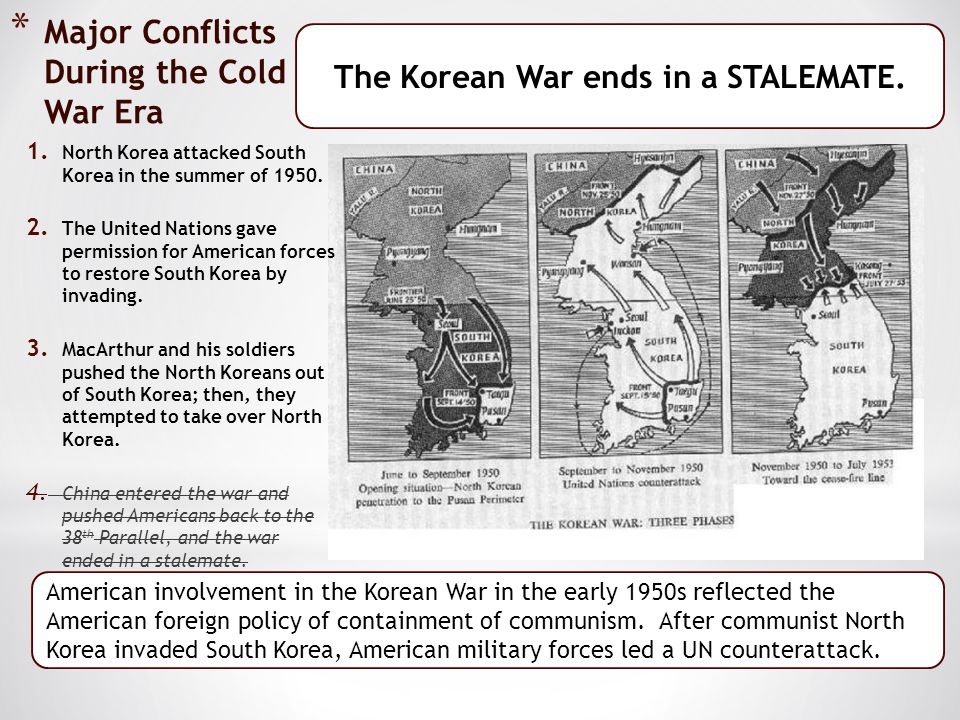 * Major Conflicts During the Cold War Era 1. North Korea attacked South Korea in the summer of 1950. 2. The United Nations gave permission for America