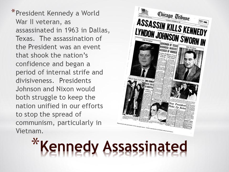 * President Kennedy a World War II veteran, as assassinated in 1963 in Dallas, Texas.